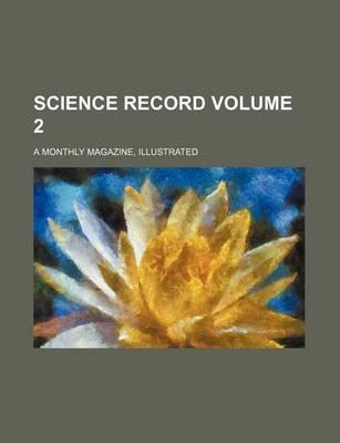 Science Record; A Monthly Magazine, Illustrated Volume 2