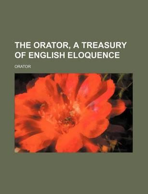 The Orator, a Treasury of English Eloquence