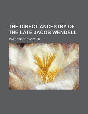 The Direct Ancestry of the Late Jacob Wendell