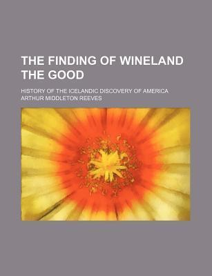 The Finding of Wineland the Good; History of the Icelandic Discovery of America