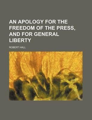 An Apology for the Freedom of the Press, and for General Liberty