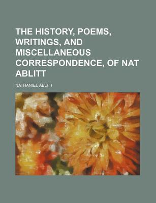 The History, Poems, Writings, and Miscellaneous Correspondence, of Nat Ablitt