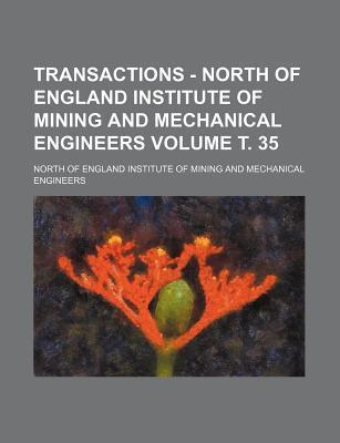 Transactions - North of England Institute of Mining and Mechanical Engineers Volume . 35