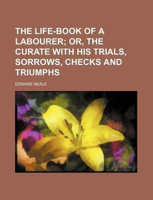 The Life-Book of a Labourer; Or, the Curate with His Trials, Sorrows, Checks and Triumphs