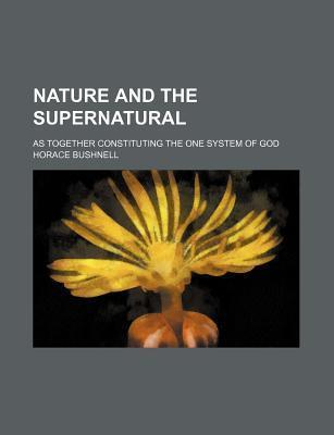Nature and the Supernatural; As Together Constituting the One System of God