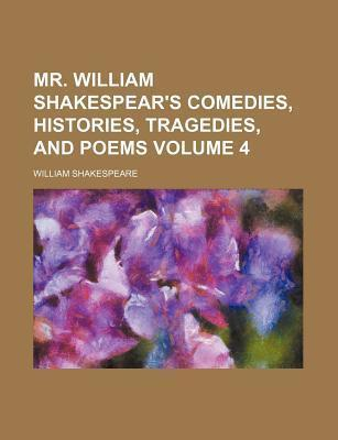 Mr. William Shakespear's Comedies, Histories, Tragedies, and Poems Volume 4