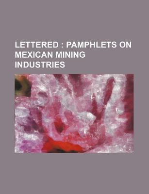 Lettered; Pamphlets on Mexican Mining Industries