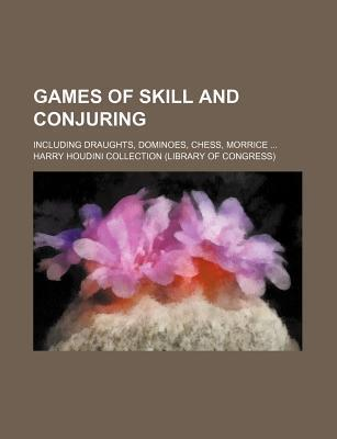 Games of Skill and Conjuring; Including Draughts, Dominoes, Chess, Morrice