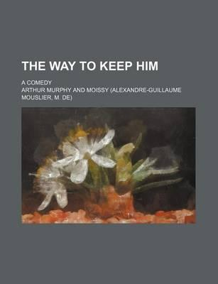 The Way to Keep Him; A Comedy