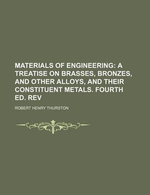 Materials of Engineering; A Treatise on Brasses, Bronzes, and Other Alloys, and Their Constituent Metals. Fourth Ed. REV