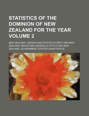 Statistics of the Dominion of New Zealand for the Year Volume 2