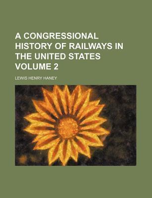 A Congressional History of Railways in the United States Volume 2