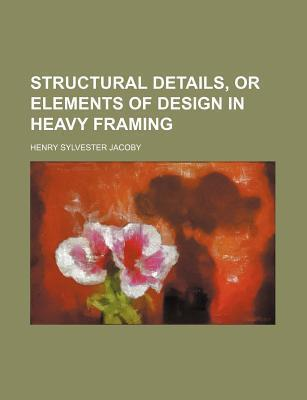 Structural Details, or Elements of Design in Heavy Framing