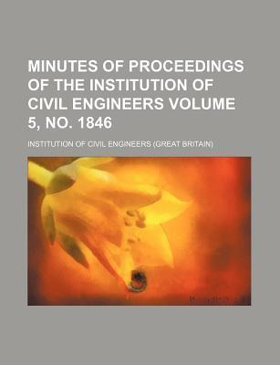 Minutes of Proceedings of the Institution of Civil Engineers Volume 5, No. 1846