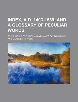Index, A.D. 1403-1589, and a Glossary of Peculiar Words