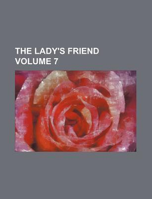 The Lady's Friend Volume 7