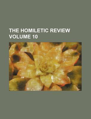 The Homiletic Review Volume 10