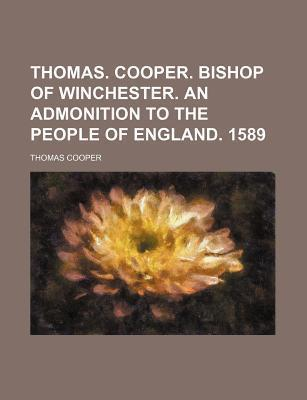 Thomas. Cooper. Bishop of Winchester. an Admonition to the People of England. 1589