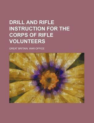 Drill and Rifle Instruction for the Corps of Rifle Volunteers