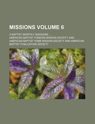 Missions; A Baptist Monthly Magazine Volume 6