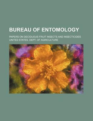Bureau of Entomology; Papers on Deciduous Fruit Insects and Insecticides