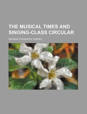 The Musical Times and Singing-Class Circular; George Frederick Handel