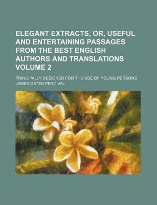Elegant Extracts, Or, Useful and Entertaining Passages from the Best English Authors and Translations; Principally Designed for the Use of Young Persons Volume 2