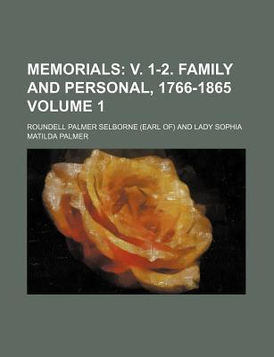 Memorials; V. 1-2. Family and Personal, 1766-1865 Volume 1