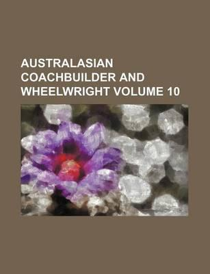 Australasian Coachbuilder and Wheelwright Volume 10