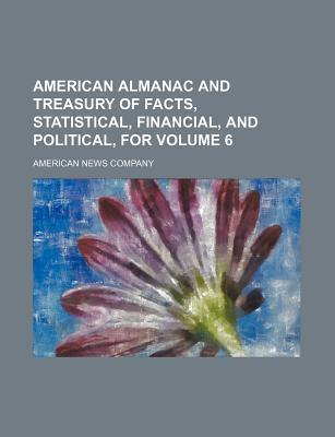 American Almanac and Treasury of Facts, Statistical, Financial, and Political, for Volume 6