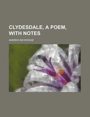 Clydesdale, a Poem, with Notes