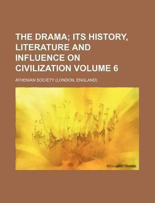 The Drama; Its History, Literature and Influence on Civilization Volume 6