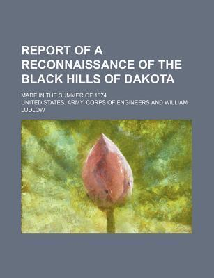 Report of a Reconnaissance of the Black Hills of Dakota; Made in the Summer of 1874
