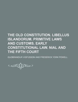 The Old Constitution. Libellus Islandorum. Primitive Laws and Customs. Early Constitutional Law. Nial and the Fifth Court