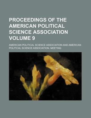 Proceedings of the American Political Science Association Volume 9