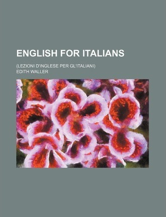English for Italians; (Lezioni D'Inglese Per Gl'italiani)