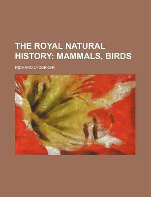 The Royal Natural History; Mammals, Birds