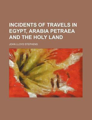 Incidents of Travels in Egypt, Arabia Petraea and the Holy Land