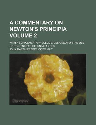 A Commentary on Newton's Principia; With a Supplementary Volume. Designed for the Use of Students at the Universities Volume 2