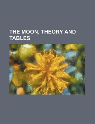 The Moon, Theory and Tables