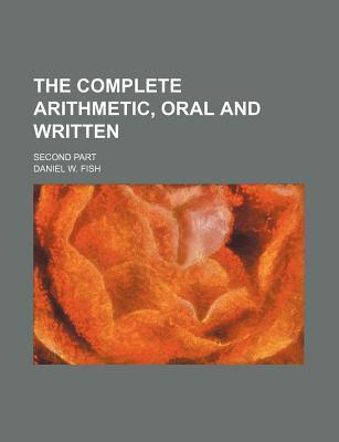 The Complete Arithmetic, Oral and Written; Second Part