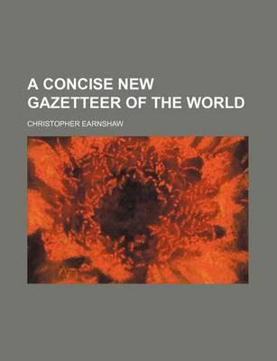 A Concise New Gazetteer of the World