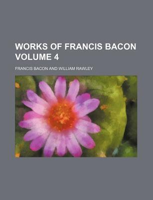Works of Francis Bacon Volume 4