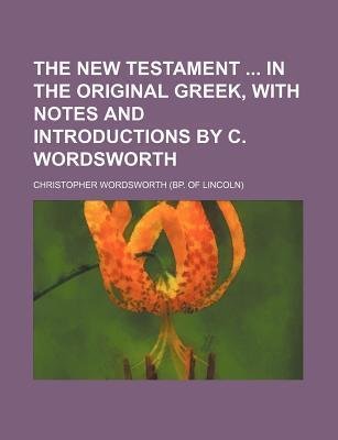 The New Testament in the Original Greek, with Notes and Introductions by C. Wordsworth