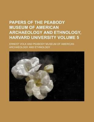 Papers of the Peabody Museum of American Archaeology and Ethnology, Harvard University Volume 5
