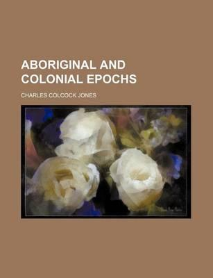 Aboriginal and Colonial Epochs