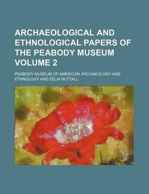 Archaeological and Ethnological Papers of the Peabody Museum Volume 2