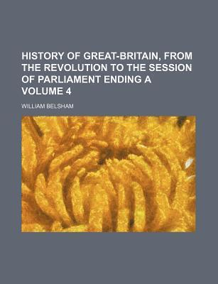 History of Great-Britain, from the Revolution to the Session of Parliament Ending a Volume 4