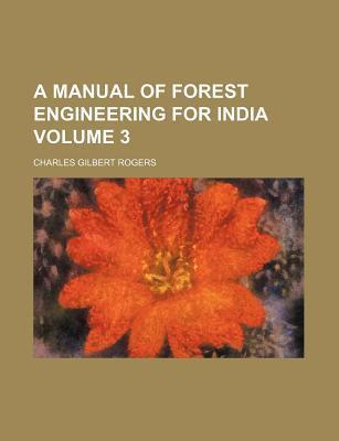 A Manual of Forest Engineering for India Volume 3