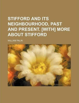 Stifford and Its Neighbourhood, Past and Present. [With] More about Stifford